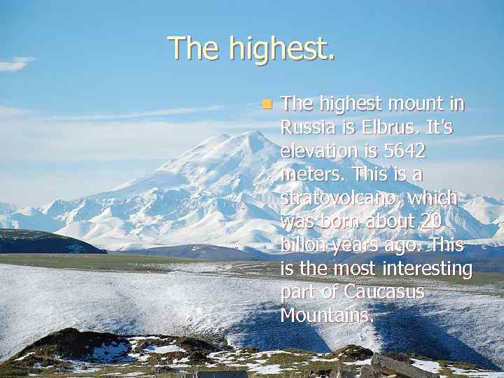 The highest. n The highest mount in Russia is Elbrus. It's elevation is 5642