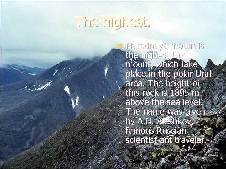 The highest. n Narodnaya mount is the highest Ural mount, which take place in