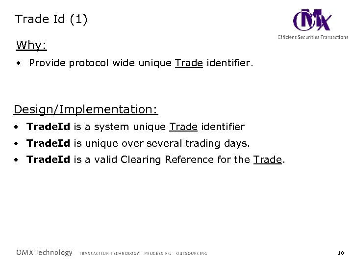 Trade Id (1) Why: • Provide protocol wide unique Trade identifier. Design/Implementation: • Trade.