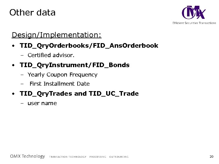 Other data Design/Implementation: • TID_Qry. Orderbooks/FID_Ans. Orderbook – Certified advisor. • TID_Qry. Instrument/FID_Bonds –
