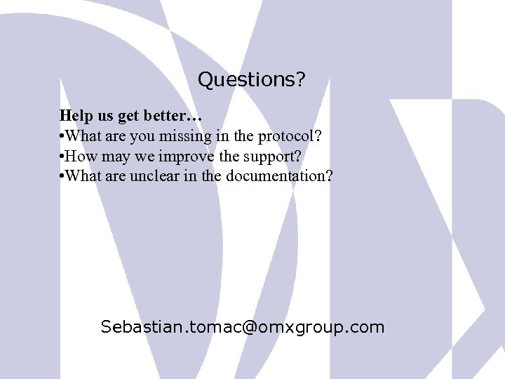 Questions? Help us get better… • What are you missing in the protocol? •