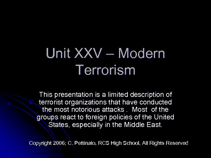 Unit XXV – Modern Terrorism This presentation is a limited description of terrorist organizations