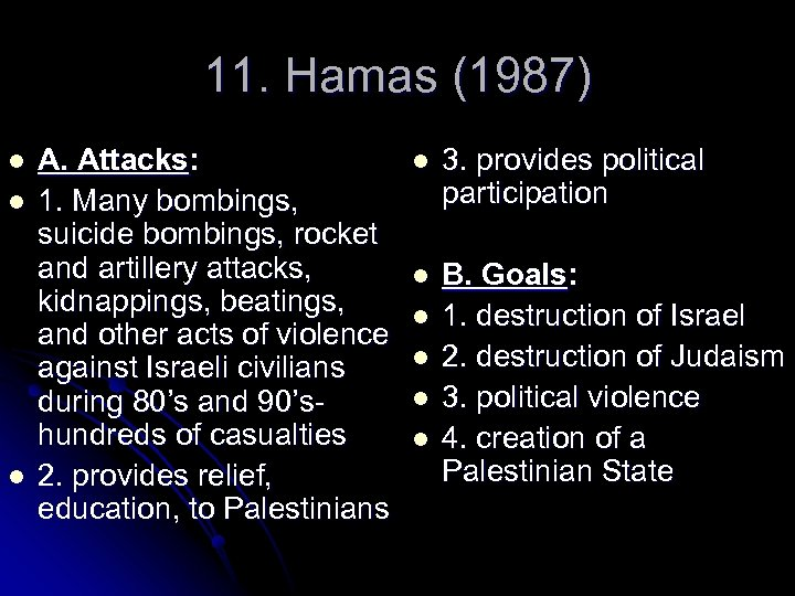 11. Hamas (1987) l l l A. Attacks: 1. Many bombings, suicide bombings, rocket