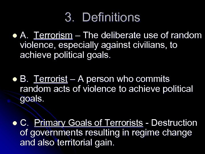 3. Definitions l A. Terrorism – The deliberate use of random violence, especially against