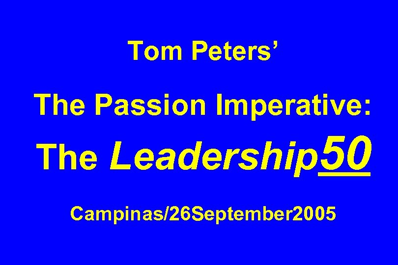 Tom Peters' The Passion Imperative: The Leadership 50 Campinas/26 September 2005