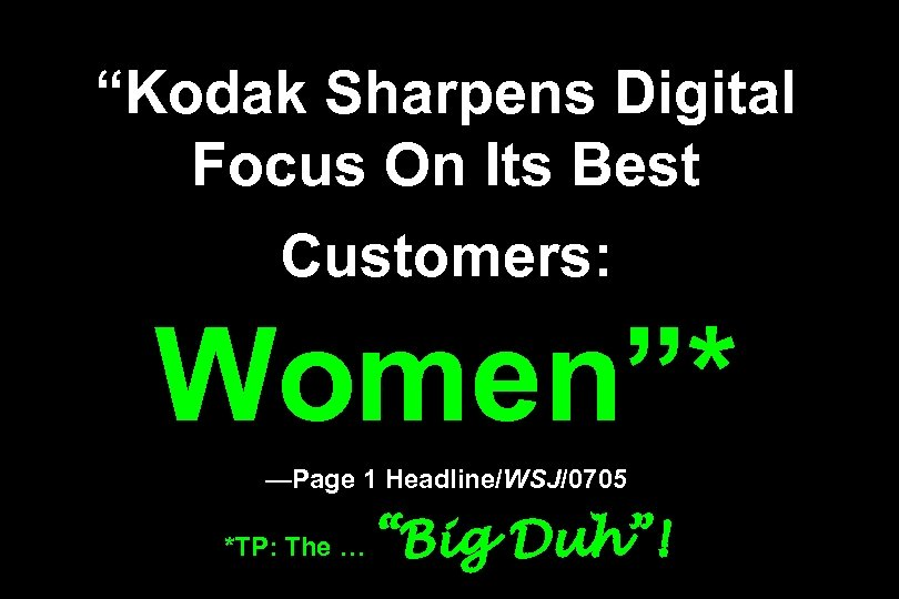 """Kodak Sharpens Digital Focus On Its Best Customers: Women""* —Page 1 Headline/WSJ/0705 *TP: The"