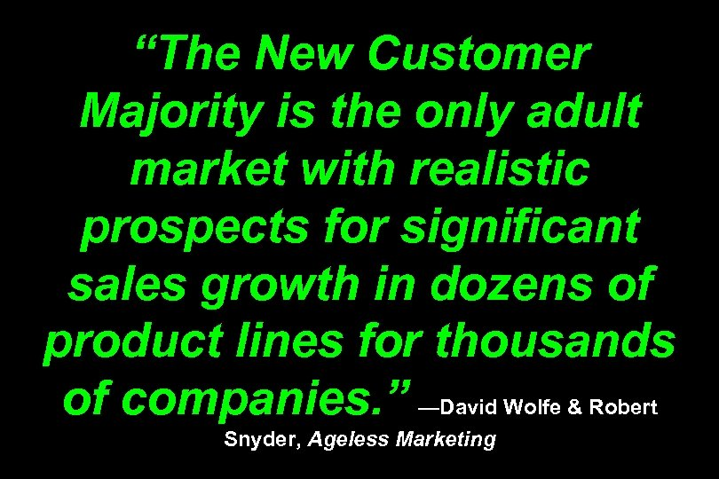 """The New Customer Majority is the only adult market with realistic prospects for significant"