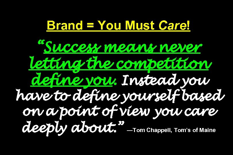"Brand = You Must Care! ""Success means never letting the competition define you. Instead"
