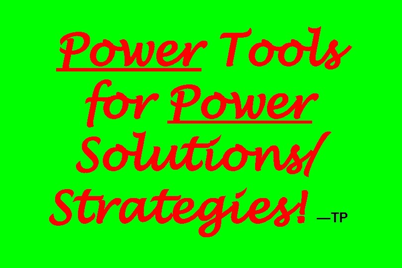 Power Tools for Power Solutions/ Strategies! —TP