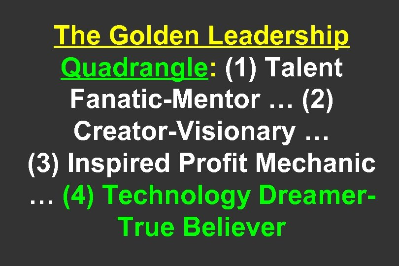The Golden Leadership Quadrangle: (1) Talent Fanatic-Mentor … (2) Creator-Visionary … (3) Inspired Profit