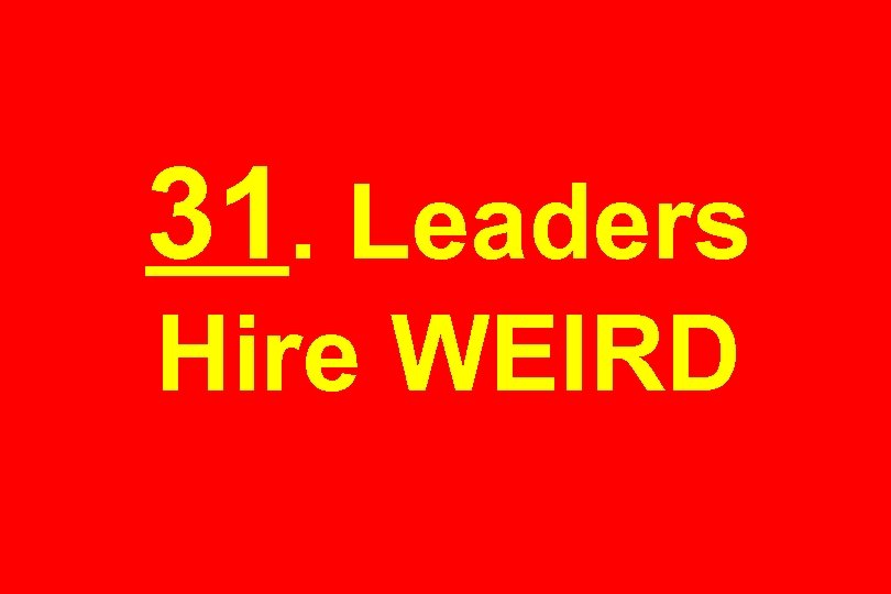 31. Leaders Hire WEIRD