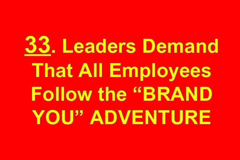 "33. Leaders Demand That All Employees Follow the ""BRAND YOU"" ADVENTURE"