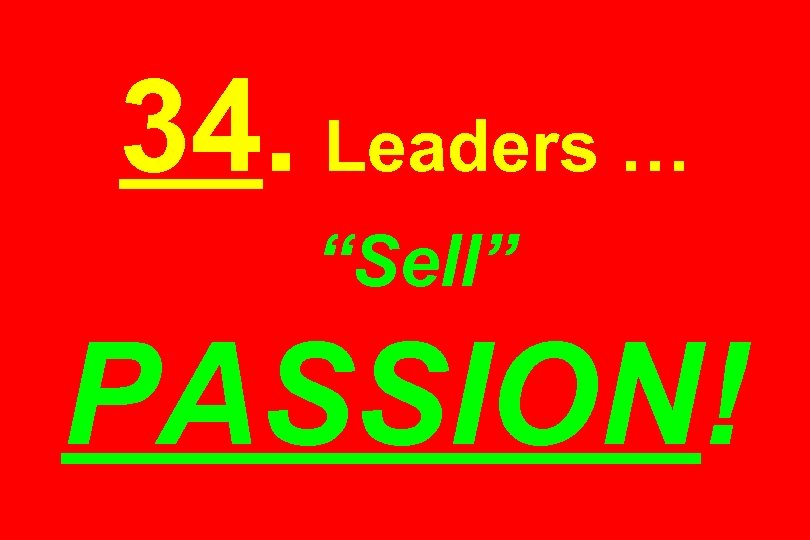 "34. Leaders … ""Sell"" PASSION!"