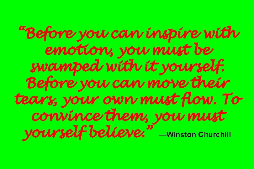 """Before you can inspire with emotion, you must be swamped with it yourself. Before"