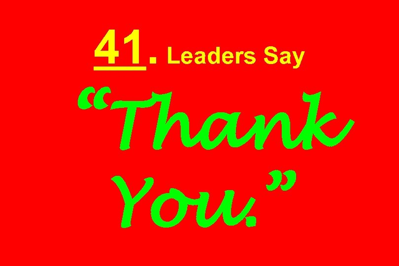 "41. Leaders Say ""Thank You. """