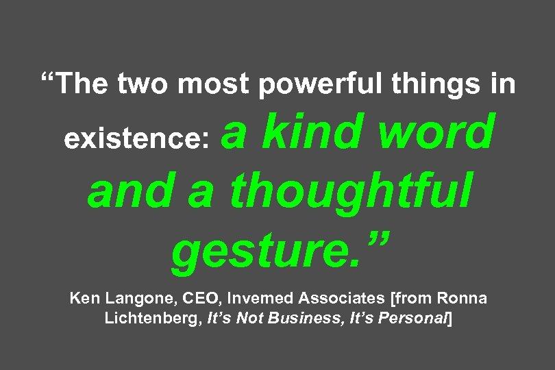 """The two most powerful things in a kind word and a thoughtful gesture. """