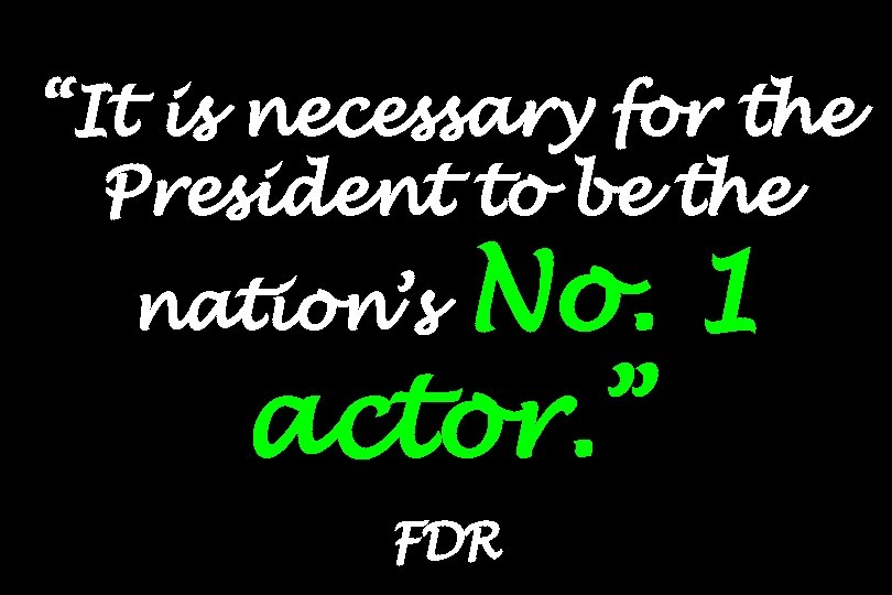 """It is necessary for the President to be the No. 1 actor. "" nation's"