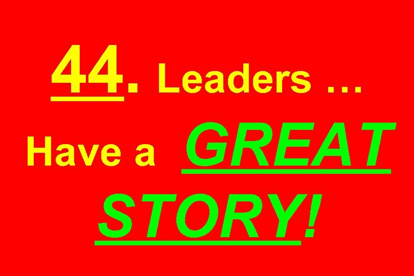 44. Leaders … GREAT STORY! Have a