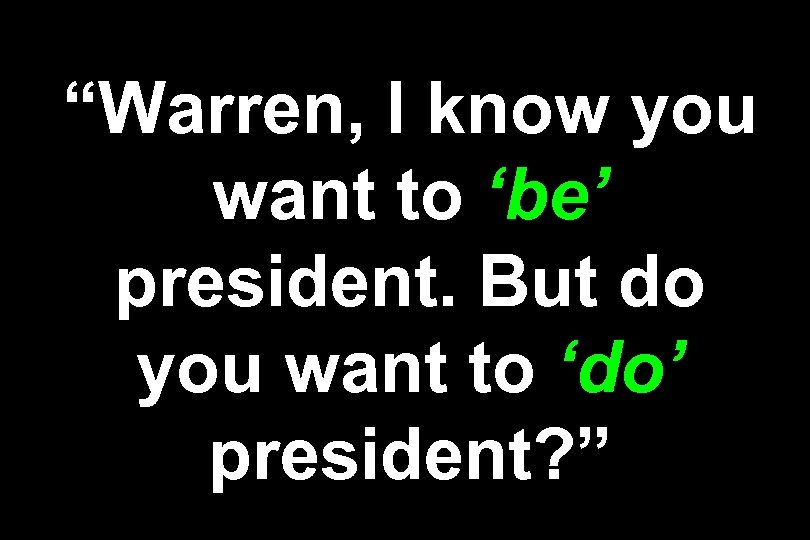 """Warren, I know you want to 'be' president. But do you want to 'do'"