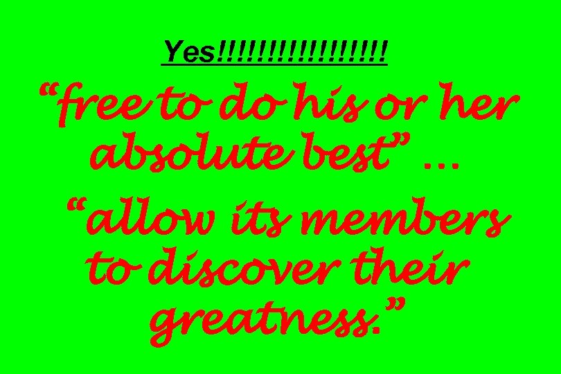 "Yes!!!!!!!!! ""free to do his or her absolute best"" … ""allow its members to"