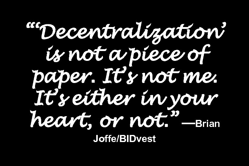 """'Decentralization' is not a piece of paper. It's not me. It's either in your"