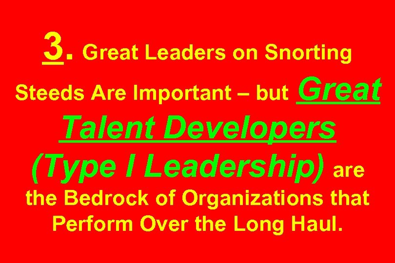 3. Great Leaders on Snorting Great Talent Developers (Type I Leadership) are Steeds Are