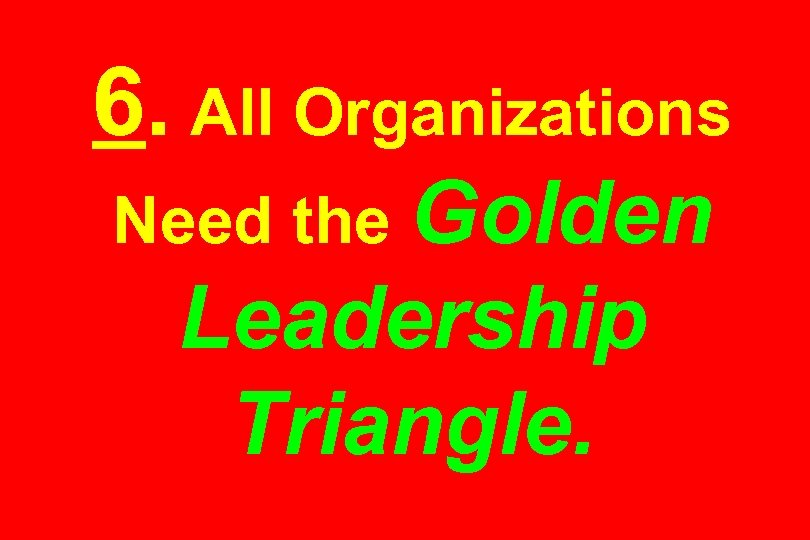 6. All Organizations Need the Golden Leadership Triangle.
