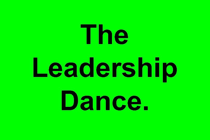 The Leadership Dance.
