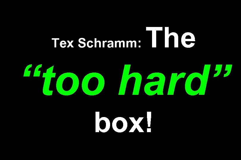 "Tex Schramm: The ""too hard"" box!"