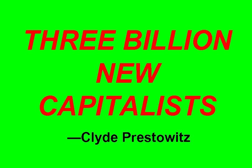 THREE BILLION NEW CAPITALISTS —Clyde Prestowitz