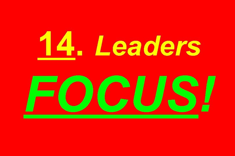 14. Leaders FOCUS!