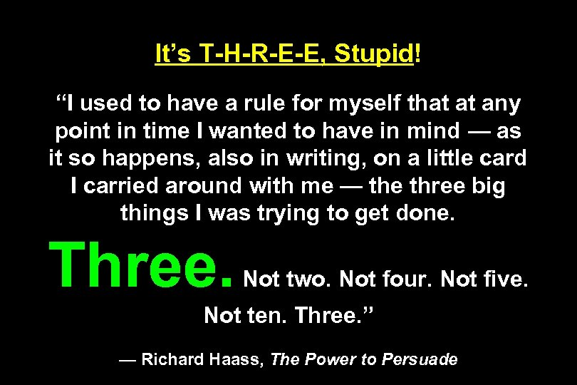 "It's T-H-R-E-E, Stupid! ""I used to have a rule for myself that at any"