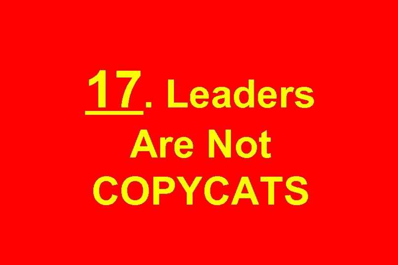 17. Leaders Are Not COPYCATS