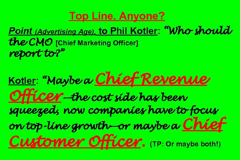 "Top Line, Anyone? Point (Advertising Age), to Phil Kotler: ""Who should the CMO [Chief"