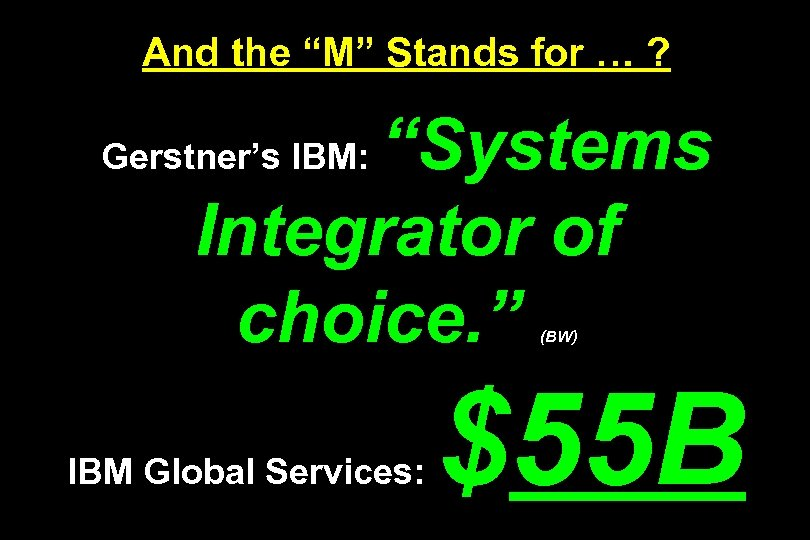 "And the ""M"" Stands for … ? ""Systems Integrator of choice. "" Gerstner's IBM:"