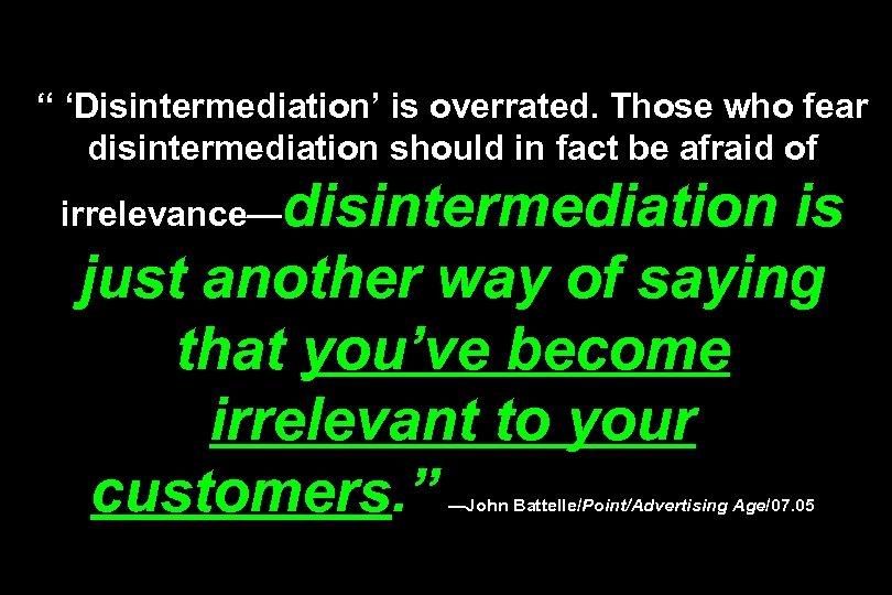 """ 'Disintermediation' is overrated. Those who fear disintermediation should in fact be afraid of"