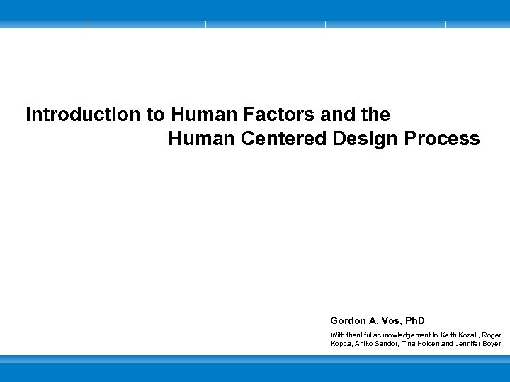 Introduction to Human Factors and the Human Centered Design Process Gordon A. Vos, Ph.