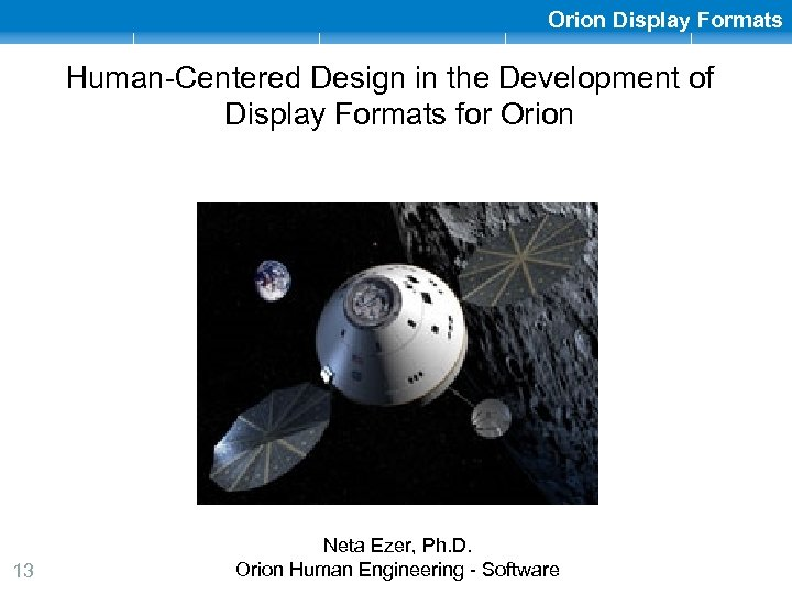 Orion Display Formats Human-Centered Design in the Development of Display Formats for Orion 13