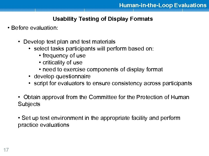 Human-in-the-Loop Evaluations Usability Testing of Display Formats • Before evaluation: • Develop test plan
