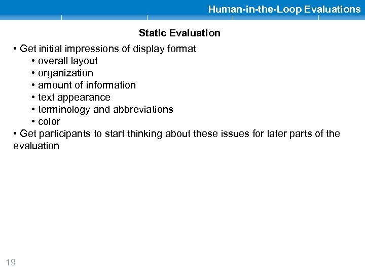 Human-in-the-Loop Evaluations Static Evaluation • Get initial impressions of display format • overall layout