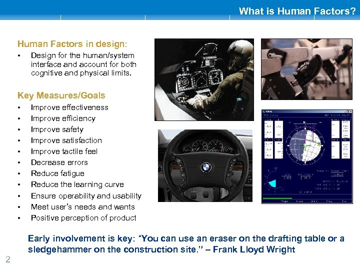 What is Human Factors? Human Factors in design: • Design for the human/system interface
