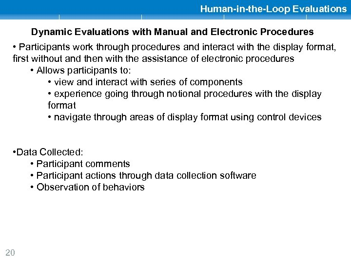 Human-in-the-Loop Evaluations Dynamic Evaluations with Manual and Electronic Procedures • Participants work through procedures