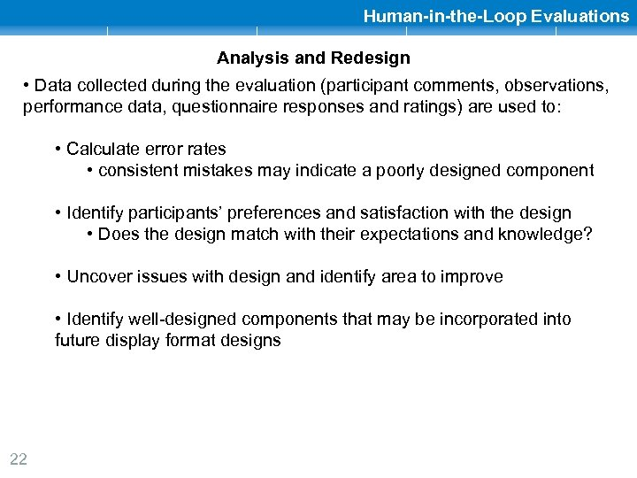 Human-in-the-Loop Evaluations Analysis and Redesign • Data collected during the evaluation (participant comments, observations,