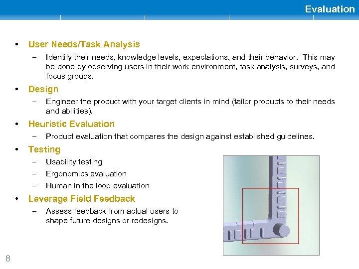 Evaluation • User Needs/Task Analysis – • Design – • Usability testing Ergonomics evaluation