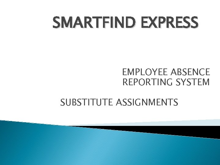 SMARTFIND EXPRESS EMPLOYEE ABSENCE REPORTING SYSTEM SUBSTITUTE ASSIGNMENTS