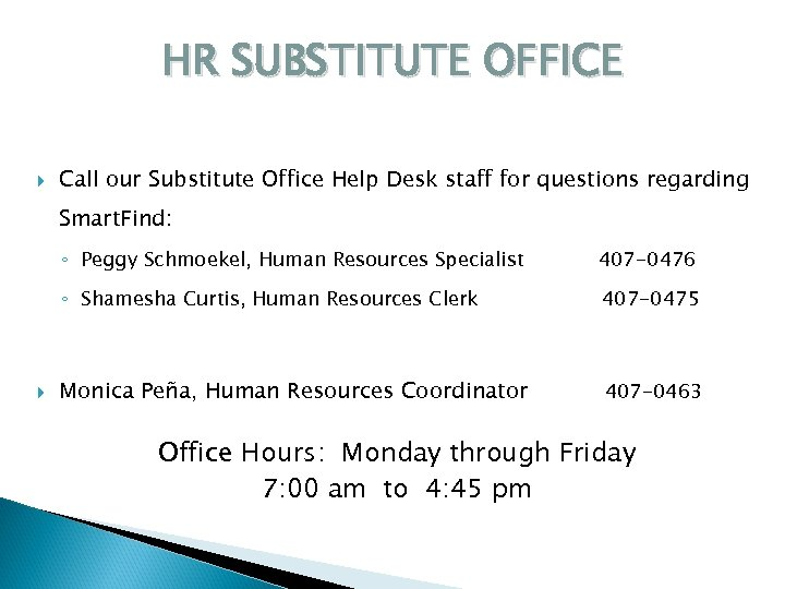 HR SUBSTITUTE OFFICE Call our Substitute Office Help Desk staff for questions regarding Smart.