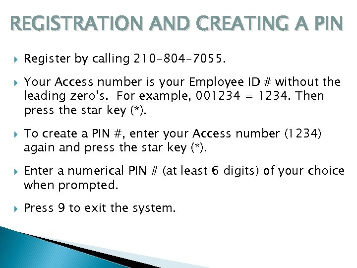 REGISTRATION AND CREATING A PIN Register by calling 210 -804 -7055. Your Access number