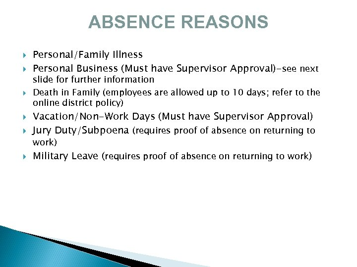 ABSENCE REASONS Personal/Family Illness Personal Business (Must have Supervisor Approval)-see next slide for further