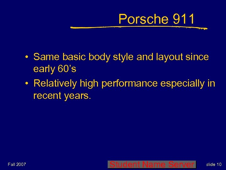 Porsche 911 • Same basic body style and layout since early 60's • Relatively