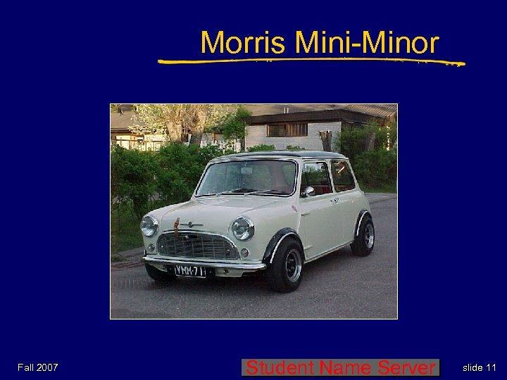 Morris Mini-Minor Fall 2007 Student Name Server slide 11